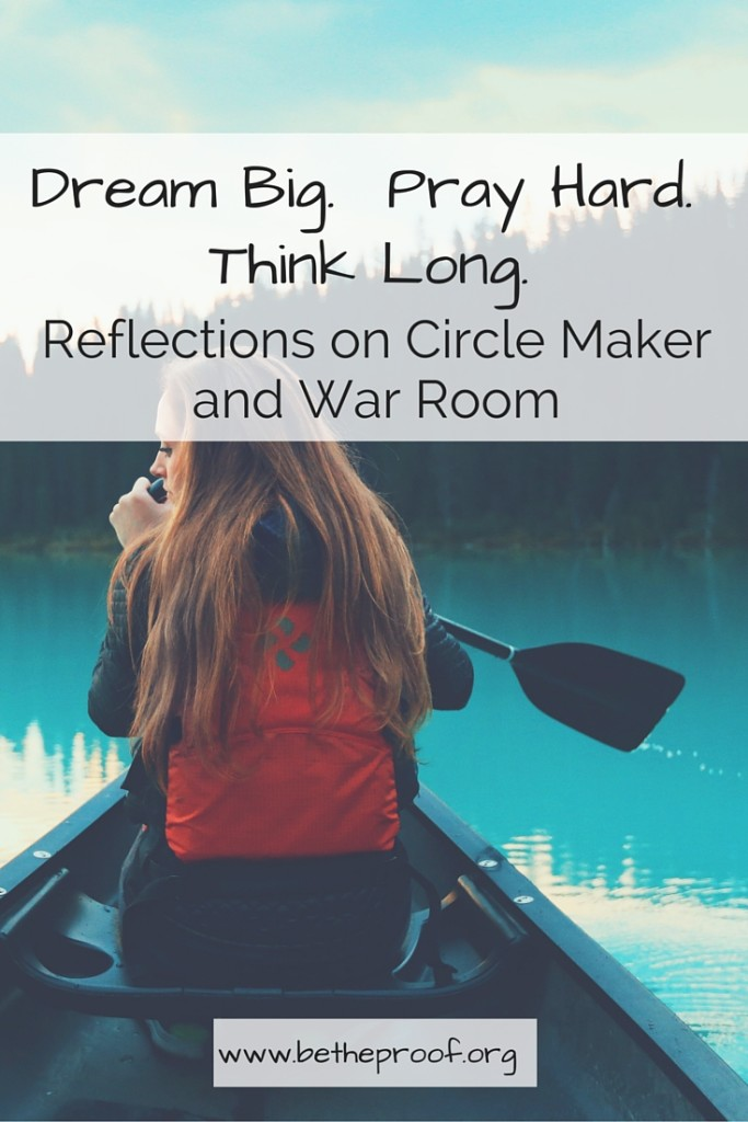 "Dream Big. Pray Hard. Think Long. Reflections on the books ""Circle Maker"" and ""War Room"""