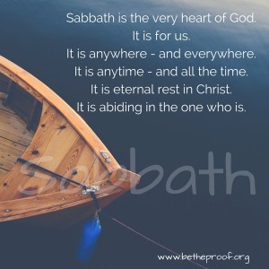 Sabbath is the very heart of God. It is for us. It's anywhere - and everywhere. It's anytime - and all the time. It is eternal rest in Christ. It is abiding in the one who is.