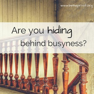 Our world today encourages us to be busy. But what if that busyness is just allowing you to hide from what is really going on in your life? Read more...