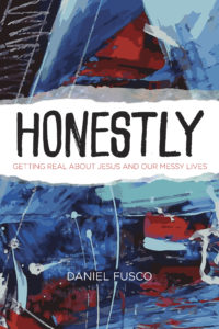 Honestly: Getting Real About Jesus and Our Messy Lives is an incredibly honest read.  I was unfamiliar with the author, Daniel Fusco, before I started reading the book, but I love his writing style! It's like we're having a conversation with one another, and his sense of humor is spread throughout every page while still acknowledging the hard and messy moments in life and the truth we need from God in order to navigate those messy times.