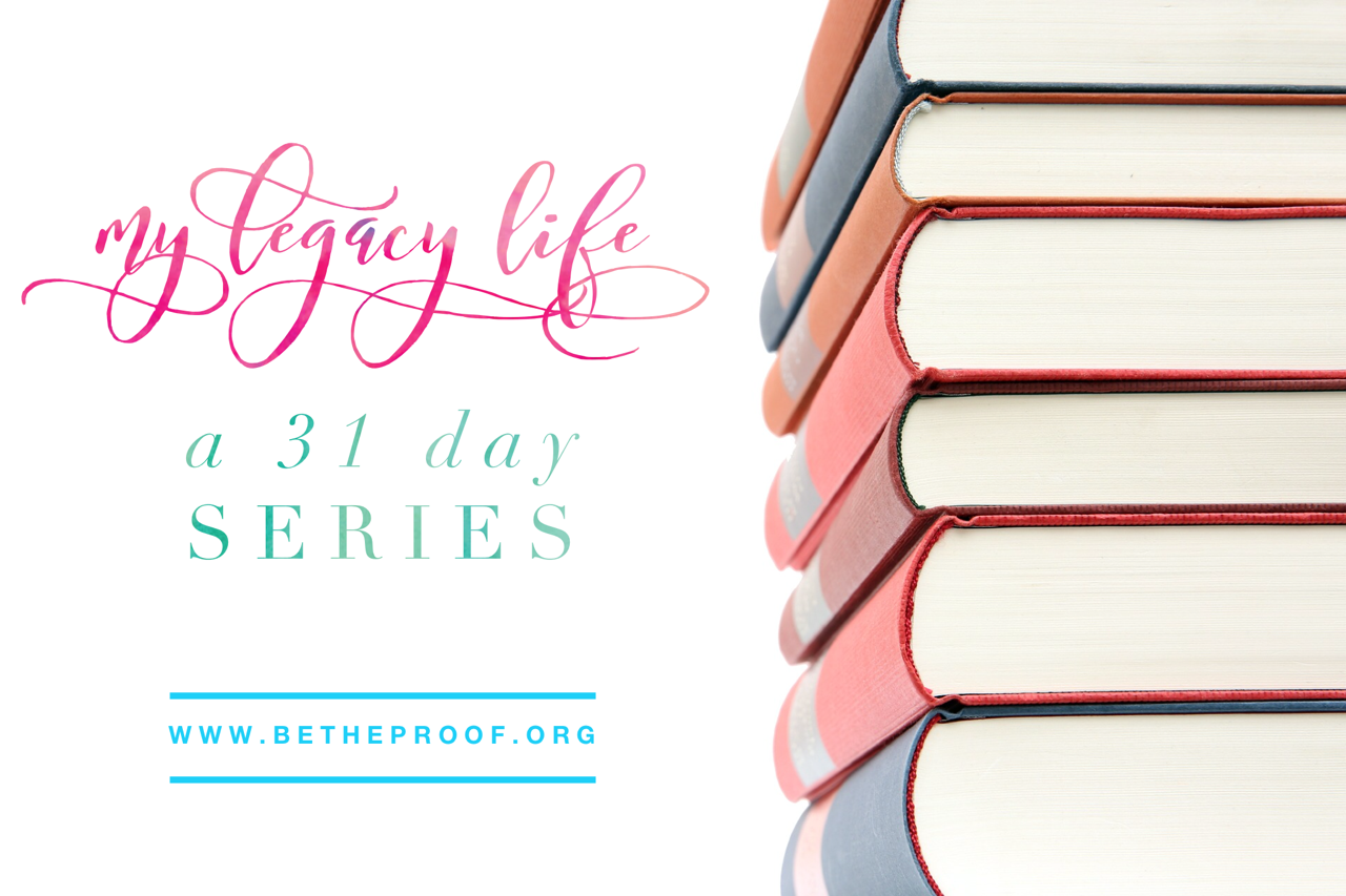 My Legacy Life - a 31 day series #write31days