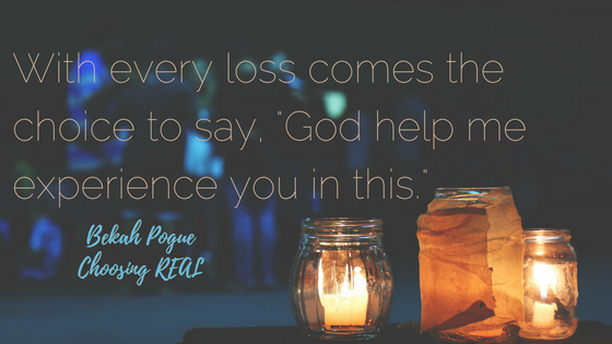 "With every loss comes the choice to say, ""God help me experience you in this."""